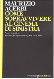 COME SOPRAVVIVERE AL CINEMA DI SINISTRA (recensione a cura di David Taglieri)