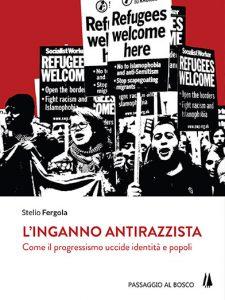 L'INGANNO ANTIRAZZISTA: COME IL PROGRESSISMO UCCIDE IDENTITÀ E POPOLI (di Giacomo Maria Pezzuto)